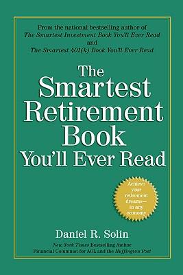 Smartest Retirement Book You'll Ever Read, The, Solin, Daniel R.