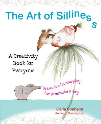 Image for The Art of Silliness: A Creativity Book for Everyone
