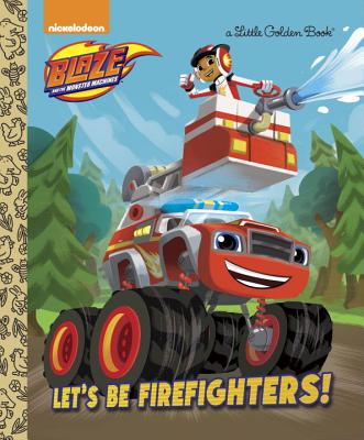 Image for Let's be Firefighters! (Blaze and the Monster Machines) (Little Golden Book)
