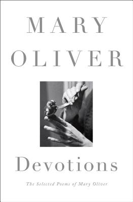 Devotions: The Selected Poems of Mary Oliver, Mary Oliver