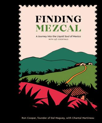 Image for Finding Mezcal: A Journey into the Liquid Soul of Mexico, with 40 Cocktails