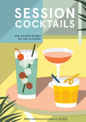 Image for Session Cocktails: Low-Alcohol Drinks for Any Occasion