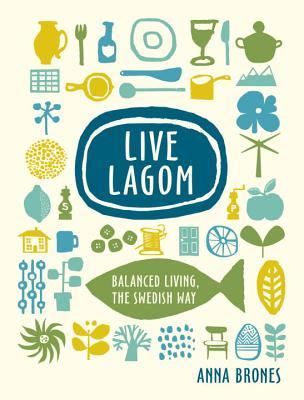 Image for Live Lagom: Balanced Living, the Swedish Way