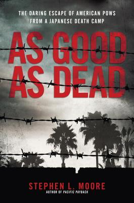 Image for As Good As Dead: The Daring Escape of American POWs From a Japanese Death Camp
