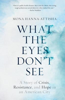 Image for What the Eyes Don't See: A Story of Crisis, Resistance, and Hope in an American City