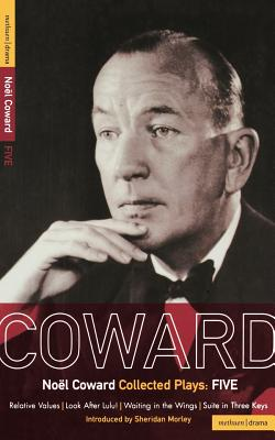 Image for Noel Coward Collected Plays:Five: Relative Values; Look After Lulu; Waiting in the Wings; Suite in Three Keys (World Classics) (Vol 5)