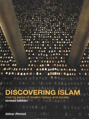 Discovering Islam: Making Sense of Muslim History and Society, Ahmed, Akbar S.