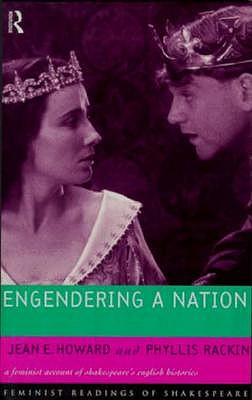 Engendering a Nation: A Feminist Account of Shakespeare's English Histories (Feminist Readings of Shakespeare), Howard, Jean E.; Rackin, Phyllis