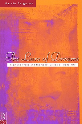 Image for The Lure of Dreams: Sigmund Freud and the Psychology of Modern Life