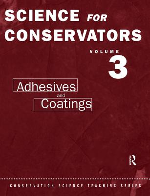 The Science For Conservators Series: Volume 3: Adhesives and Coatings (Heritage: Care-Preservation-Management), Conservation Unit Museums and Galleries Commission