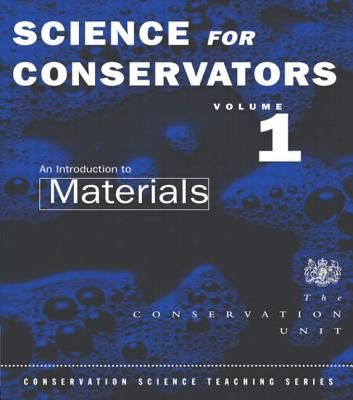 The Science For Conservators Series: Volume 1: An Introduction to Materials (Heritage: Care-Preservation-Management), The Conservation Unit Museums and Galleries Commission