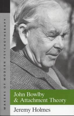 Image for John Bowlby and Attachment Theory (Makers of Modern Psychotherapy)