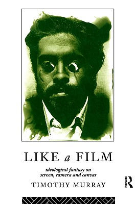 Like a Film: Ideological Fantasy on Screen, Camera and Canvas, Murray, Timothy