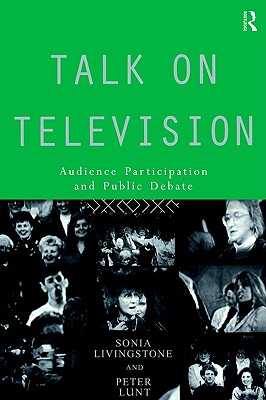Talk on Television: Audience Participation and Public Debate (Communication and Society), Livingstone, Sonia; Lunt, Peter