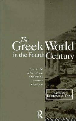 Image for The Greek World in the Fourth Century: From the Fall of the Athenian Empire to the Successors of Alexander
