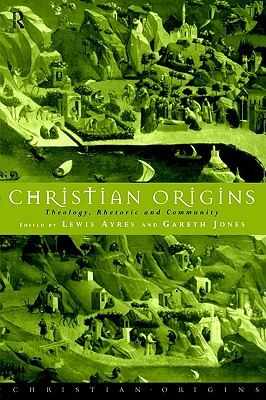 Image for Christian Origins: Theology, Rhetoric and Community