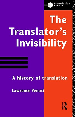 Image for TRANSLATOR'S INVISIBILITY, THE A HISTORY OF TRANSLATION
