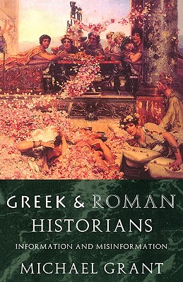 Image for Greek and Roman Historians: Information and Misinformation