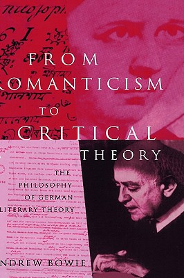 From Romanticism to Critical Theory : The philosophy of German Literary Theory, Bowie, Andrew