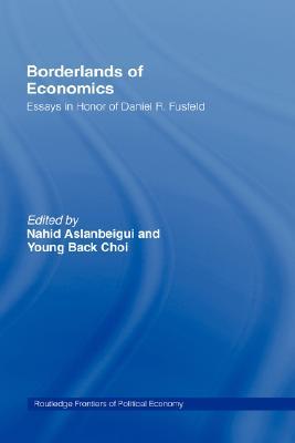 Borderlands of Economics: Essays in Honour of Daniel R. Fusfeld (Routledge Frontiers of Political Economy)