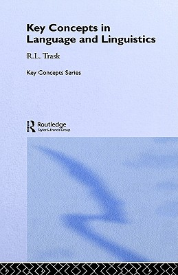 Language and Linguistics: The Key Concepts (Routledge Key Guides), Trask, R.L.