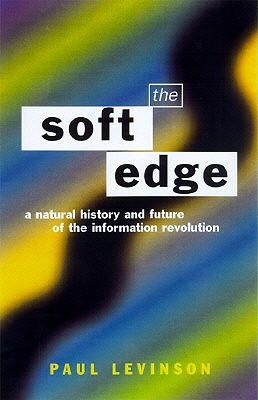 Image for The Soft Edge: A Natural History and Future of the Information Revolution