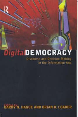 Image for Digital Democracy: Discourse and Decision Making in the Information Age