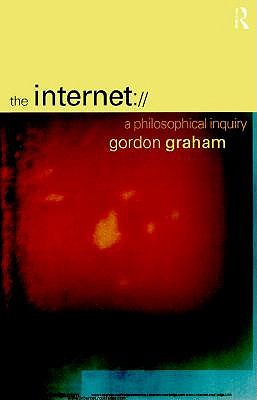 The Internet: A Philosophical Inquiry, Graham, Gordon