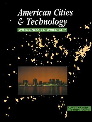 Image for American Cities and Technology: Wilderness to Wired city