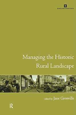 Managing the Historic Rural Landscape (Issues in Heritage Management)