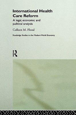 International Health Care Reform: A Legal, Economic and Political Analysis, Flood, Colleen M.
