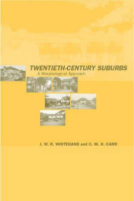 Twentieth-Century Suburbs: A Morphological Approach (Planning, History and Environment Series), Carr, C.M.H; Whitehand, J.W.R