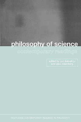 Philosophy of Science: Contemporary Readings (Routledge Contemporary Readings in Philosophy)