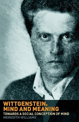 Wittgenstein, Mind and Meaning: Towards a Social Conception of Mind, Meredith Williams