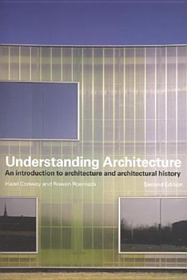 Understanding Architecture: An Introduction to Architecture and Architectural History, Conway, Hazel; Roenisch, Rowan