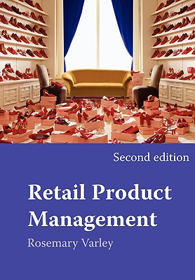 Retail Product Management: Buying and Merchandising 2nd Edition, Rosemary Varley (Author)