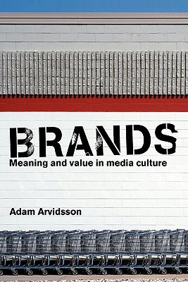 Brands: Meaning and Value in Media Culture, Arvidsson, Adam