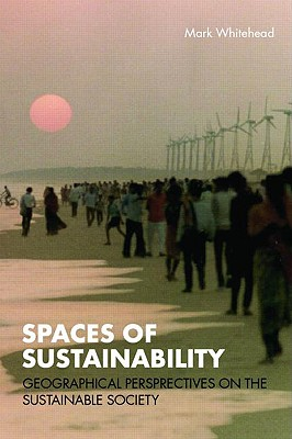 SPACES OF SUSTAINABILITY: GEOGRAPHICAL PERSPECTIVES ON THE SUSTAINABLE SOCIETY