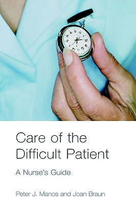 Care of the Difficult Patient: A Nurse's Guide, Manos, Peter J.; Braun, Joan