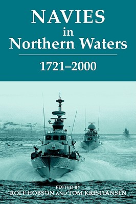 Navies in Northern Waters (Cass Series: Naval Policy and History)