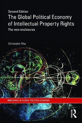 Image for The Global Political Economy of Intellectual Property Rights, 2nd ed: The New Enclosures (RIPE Series in Global Political Economy)