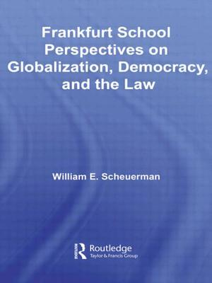 Image for Frankfurt School Perspectives on Globalization, Democracy, and the Law (Routledge Studies in Social and Political Thought)