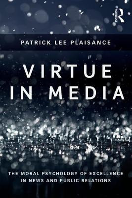 Image for Virtue in Media: The Moral Psychology of Excellence in News and Public Relations