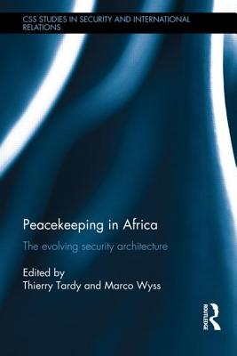 Peacekeeping in Africa: The evolving security architecture (CSS Studies in Security and International Relations)