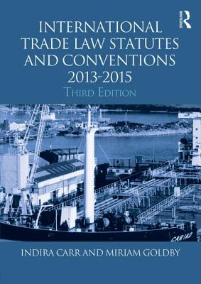 International Trade Law Statutes and Conventions 2013-2015 (Routledge Student Statutes), Carr, Indira, Goldby, Miriam