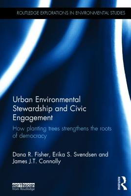 Image for Urban Environmental Stewardship and Civic Engagement: How planting trees strengthens the roots of democracy (Routledge Explorations in Environmental Studies)