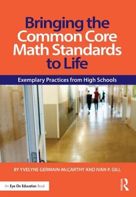 Bringing the Common Core Math Standards to Life: Exemplary Practices from High Schools (Eye on Education), Germain-McCarthy, Yvelyne; Gill, Ivan