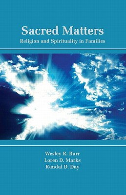 Sacred Matters: Religion and Spirituality in Families, Wesley R. Burr, Loren D. Marks, Randal D. Day