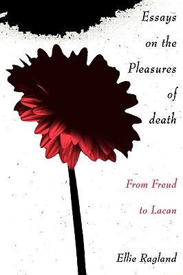 Essays on the Pleasures of Death: From Freud to Lacan, Ragland, Ellie