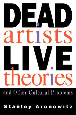 Dead Live artists theories, Aronowitz, Stanley